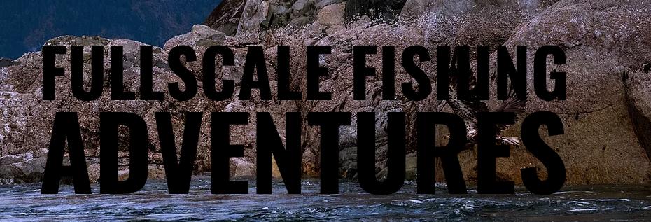 Full Scale Fishing Adventures